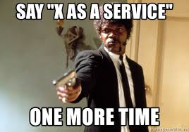 Say x as a service one more time